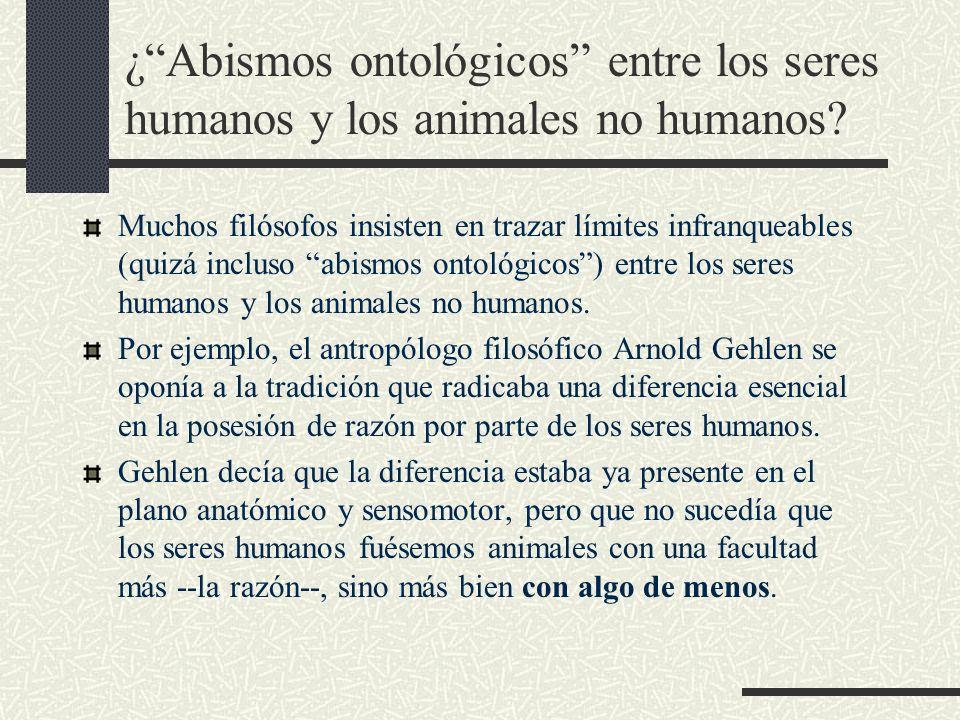 ¿ Abismos ontológicos entre los seres humanos y los animales no humanos