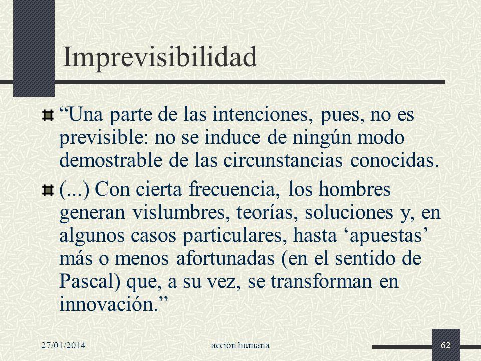 Imprevisibilidad Una parte de las intenciones, pues, no es previsible: no se induce de ningún modo demostrable de las circunstancias conocidas.