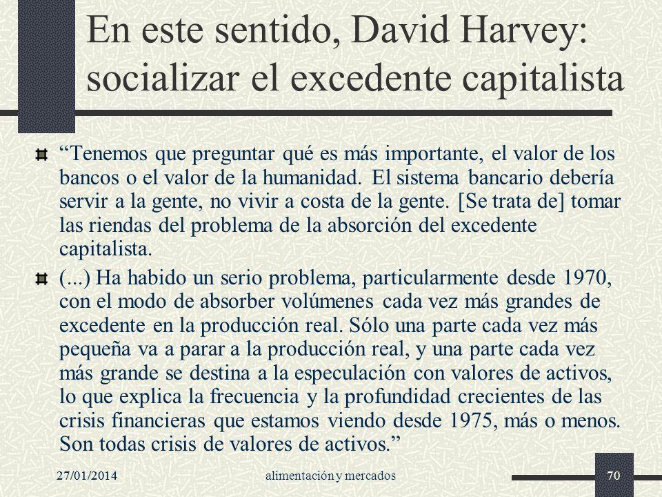 En este sentido, David Harvey: socializar el excedente capitalista