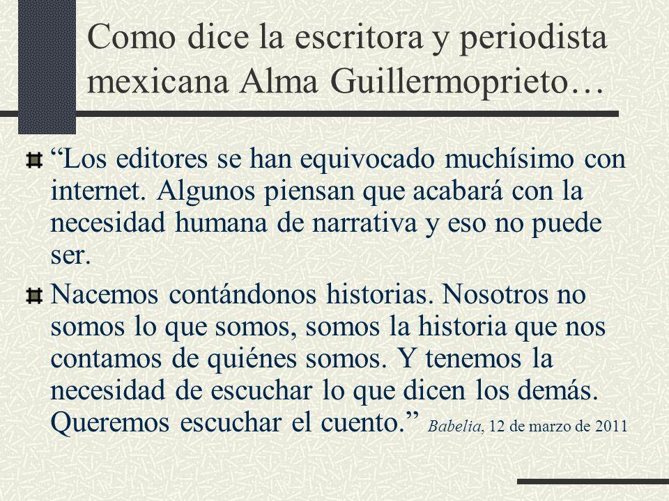 Como dice la escritora y periodista mexicana Alma Guillermoprieto…