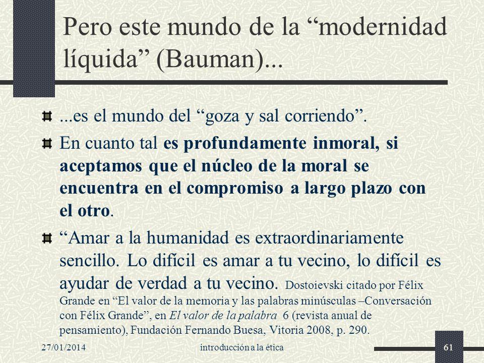 Pero este mundo de la modernidad líquida (Bauman)...