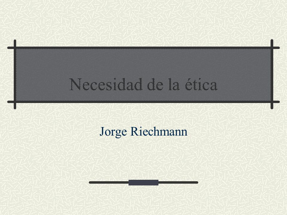 Necesidad de la ética Jorge Riechmann