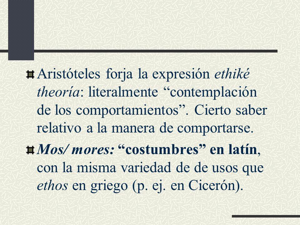 Aristóteles forja la expresión ethiké theoría: literalmente contemplación de los comportamientos . Cierto saber relativo a la manera de comportarse.
