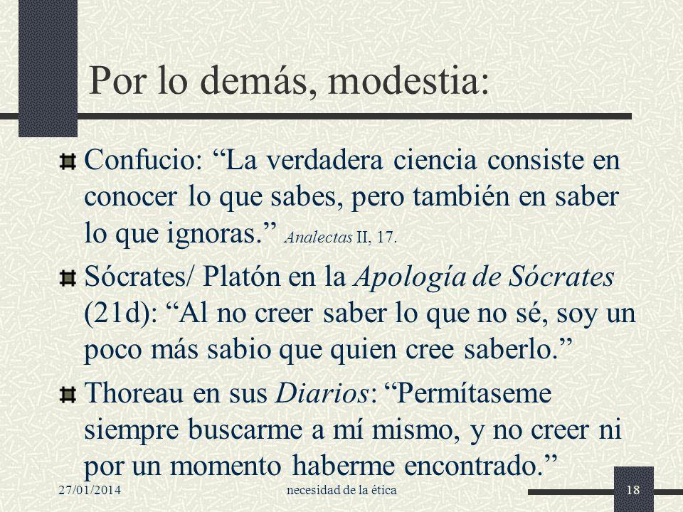 Por lo demás, modestia:Confucio: La verdadera ciencia consiste en conocer lo que sabes, pero también en saber lo que ignoras. Analectas II, 17.