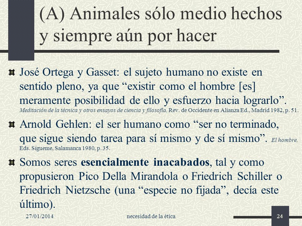 (A) Animales sólo medio hechos y siempre aún por hacer