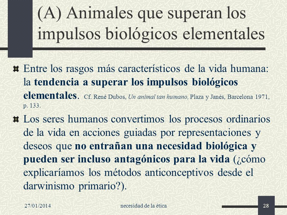 (A) Animales que superan los impulsos biológicos elementales
