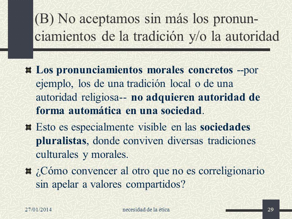 (B) No aceptamos sin más los pronun-ciamientos de la tradición y/o la autoridad