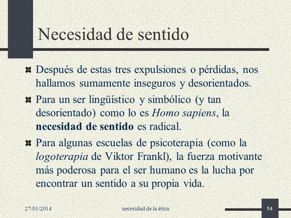 Necesidad de sentidoDespués de estas tres expulsiones o pérdidas, nos hallamos sumamente inseguros y desorientados.