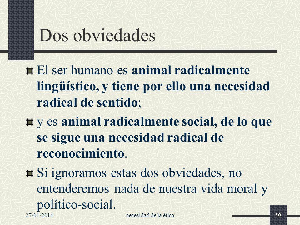 Dos obviedades El ser humano es animal radicalmente lingüístico, y tiene por ello una necesidad radical de sentido;