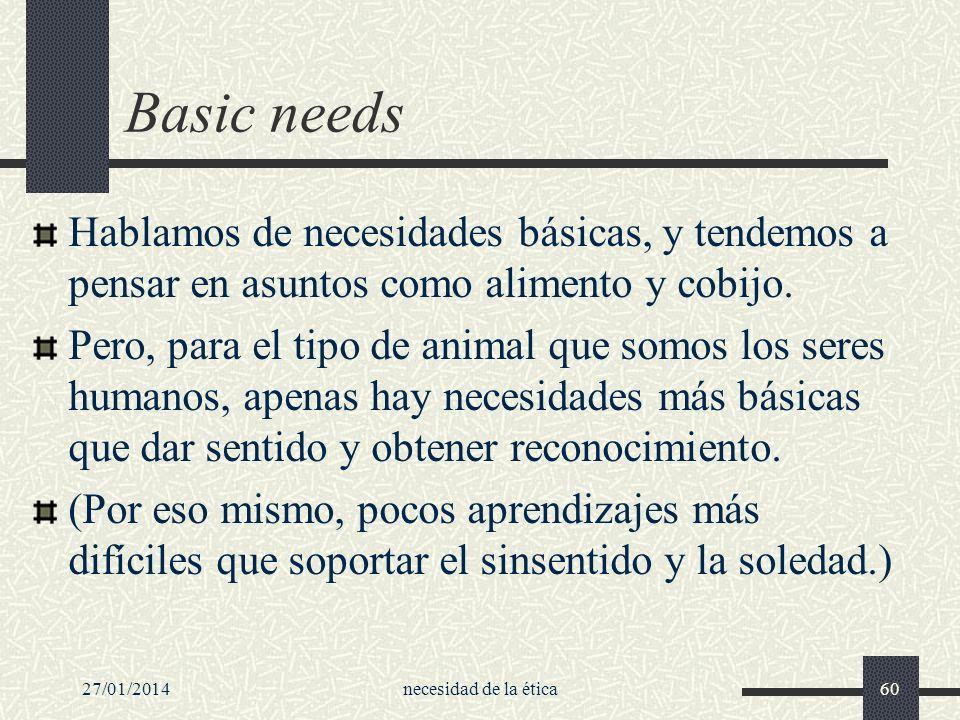 Basic needsHablamos de necesidades básicas, y tendemos a pensar en asuntos como alimento y cobijo.