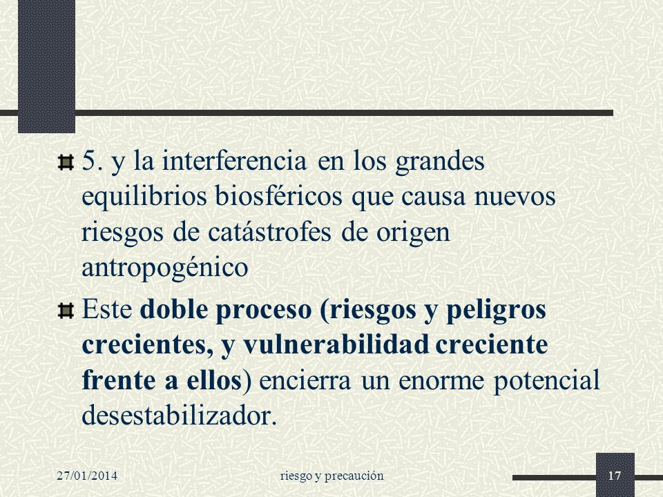5. y la interferencia en los grandes equilibrios biosféricos que causa nuevos riesgos de catástrofes de origen antropogénico