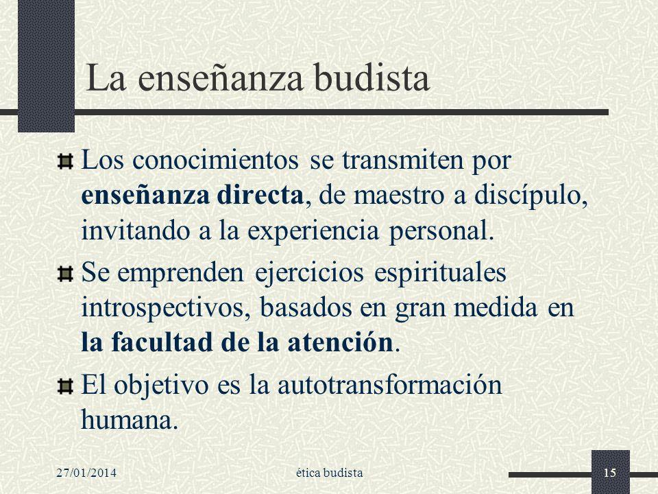 La enseñanza budista Los conocimientos se transmiten por enseñanza directa, de maestro a discípulo, invitando a la experiencia personal.