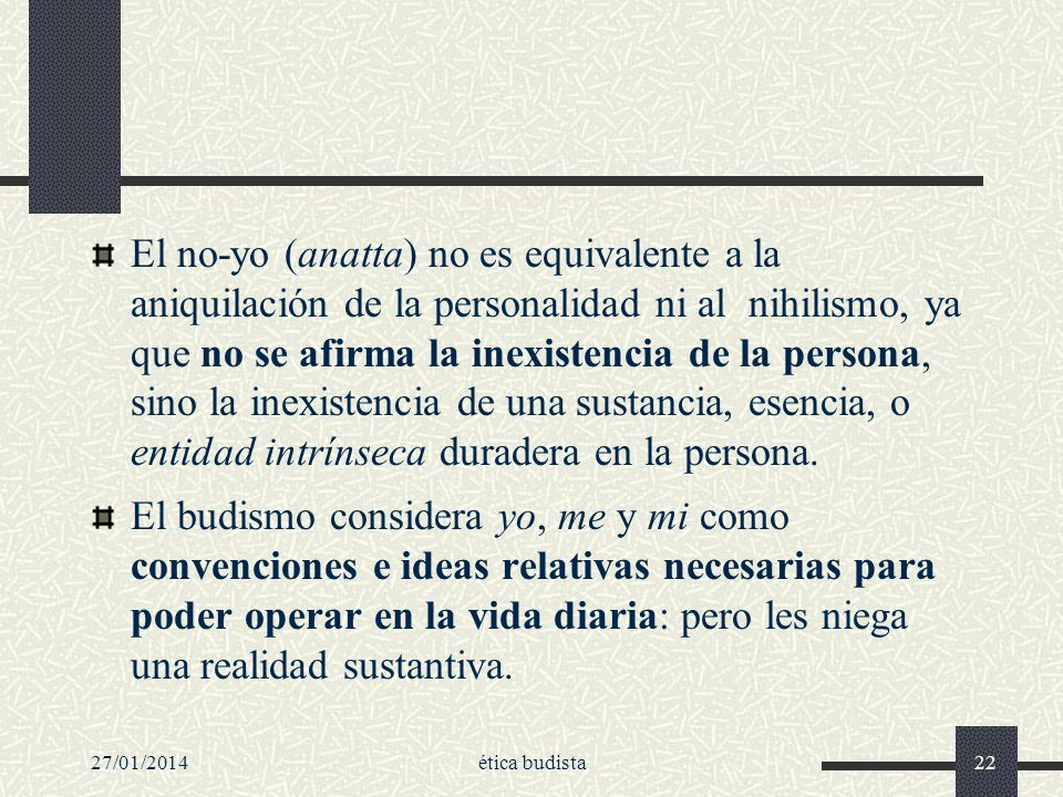 El no-yo (anatta) no es equivalente a la aniquilación de la personalidad ni al nihilismo, ya que no se afirma la inexistencia de la persona, sino la inexistencia de una sustancia, esencia, o entidad intrínseca duradera en la persona.