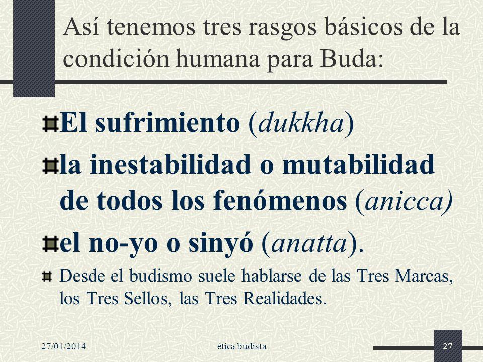 Así tenemos tres rasgos básicos de la condición humana para Buda: