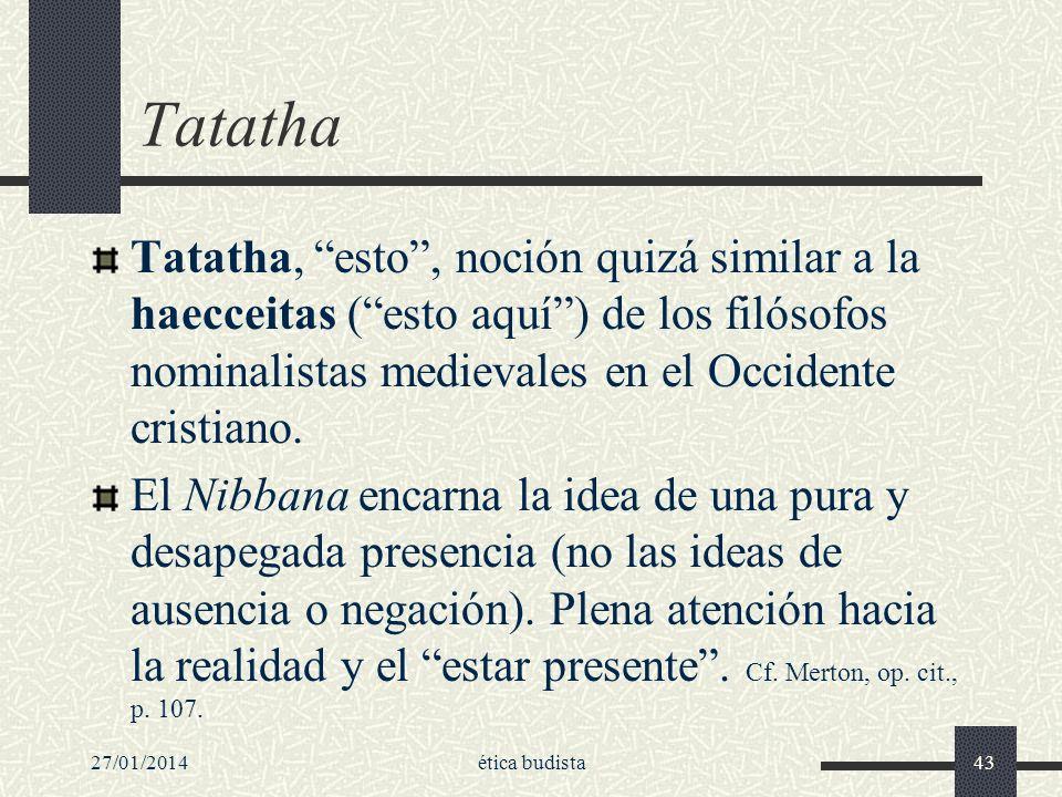 TatathaTatatha, esto , noción quizá similar a la haecceitas ( esto aquí ) de los filósofos nominalistas medievales en el Occidente cristiano.