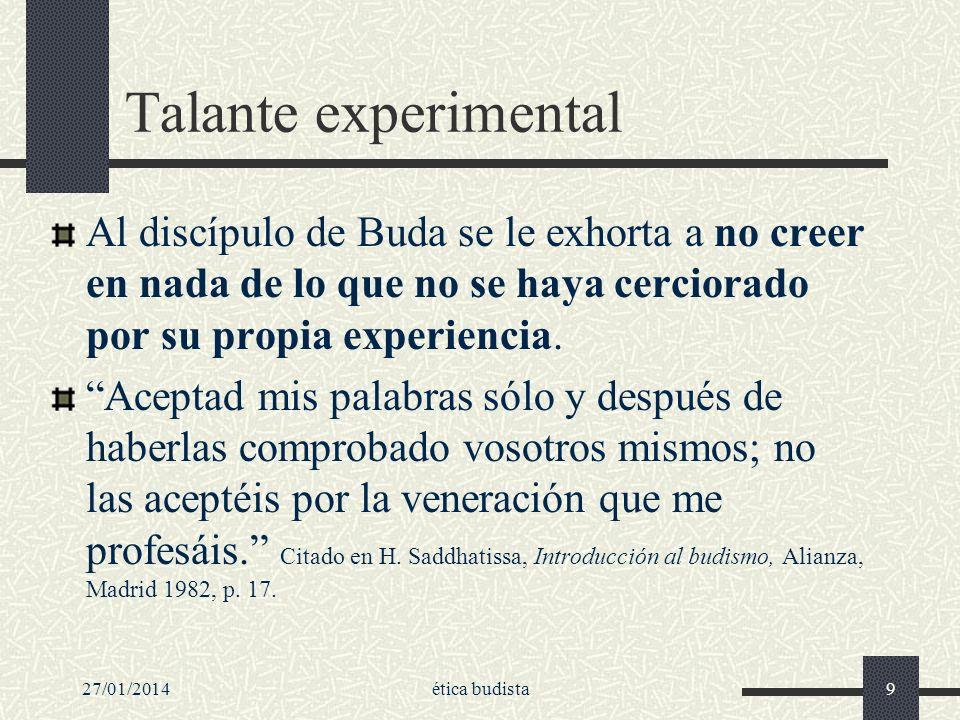 Talante experimentalAl discípulo de Buda se le exhorta a no creer en nada de lo que no se haya cerciorado por su propia experiencia.