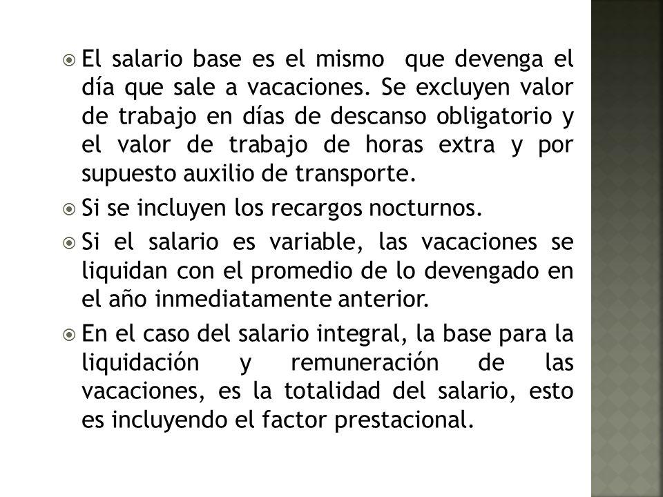 El salario base es el mismo que devenga el día que sale a vacaciones