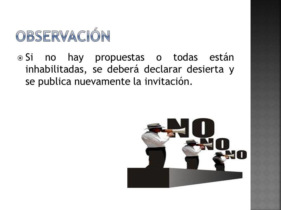 observaciónSi no hay propuestas o todas están inhabilitadas, se deberá declarar desierta y se publica nuevamente la invitación.