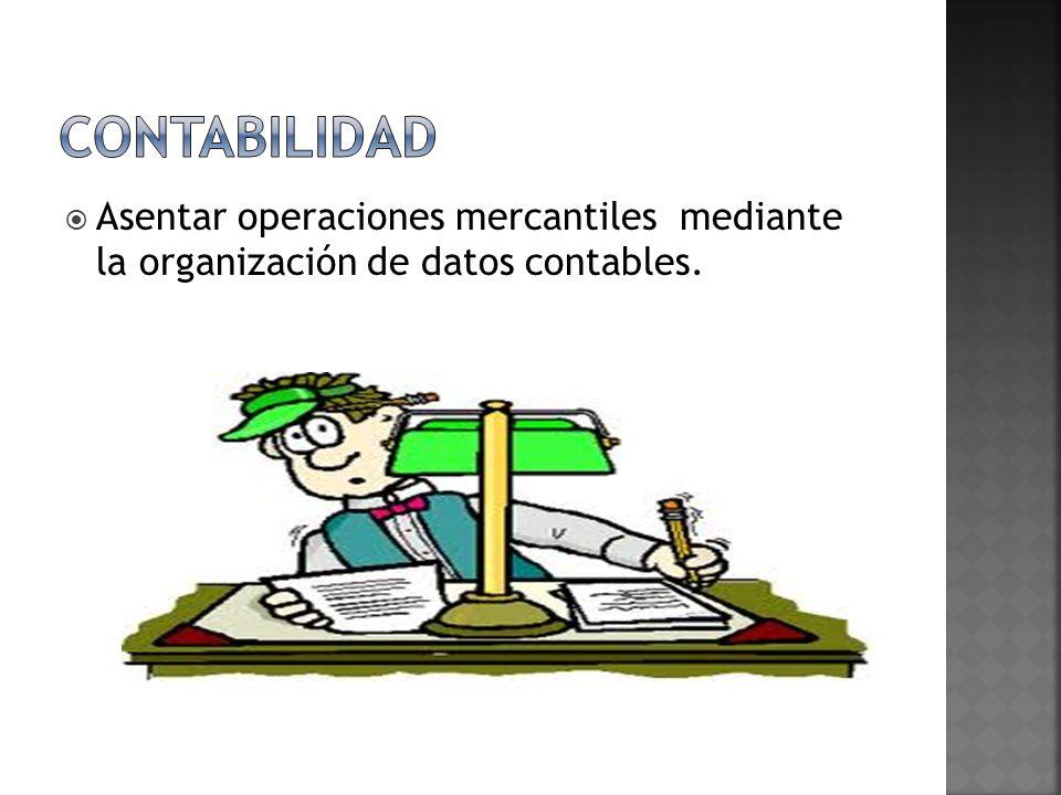 CONTABILIDAD Asentar operaciones mercantiles mediante la organización de datos contables.
