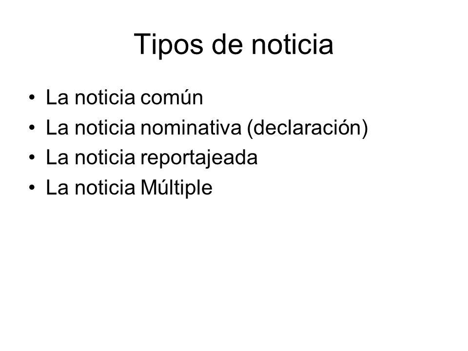 Tipos de noticia La noticia común La noticia nominativa (declaración)