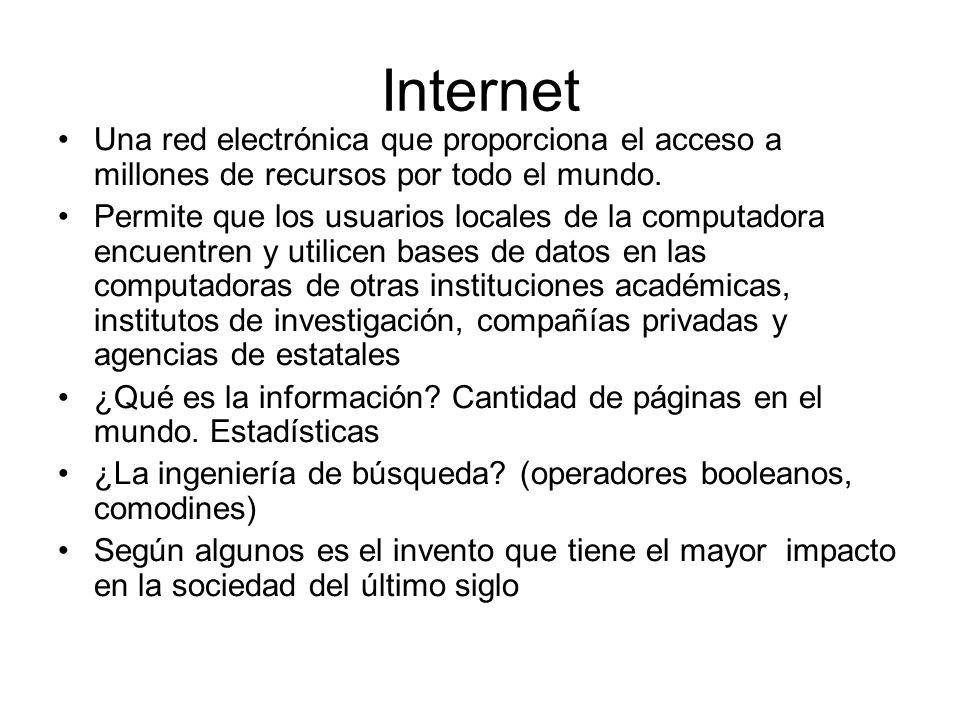 Internet Una red electrónica que proporciona el acceso a millones de recursos por todo el mundo.