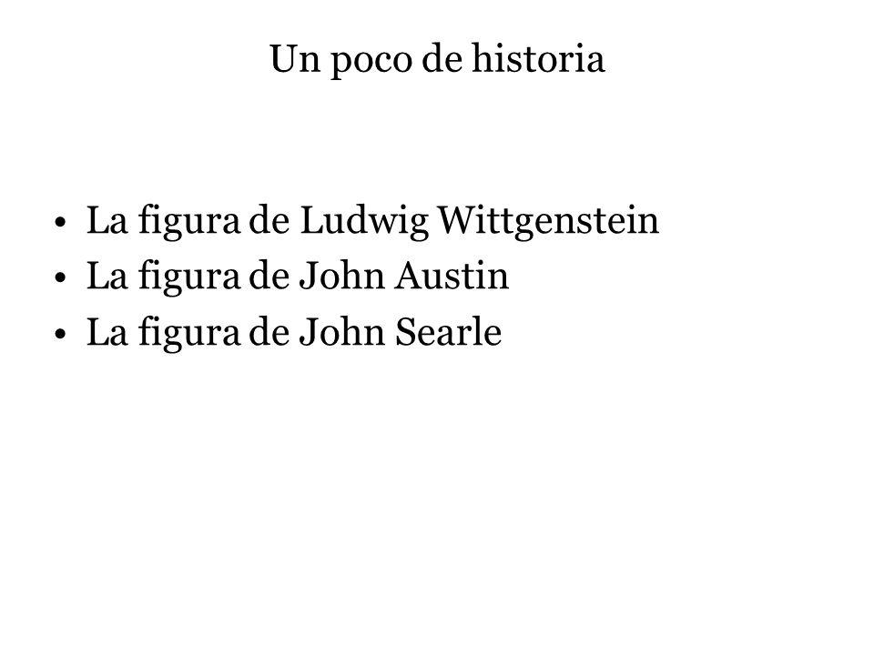 Un poco de historia La figura de Ludwig Wittgenstein.