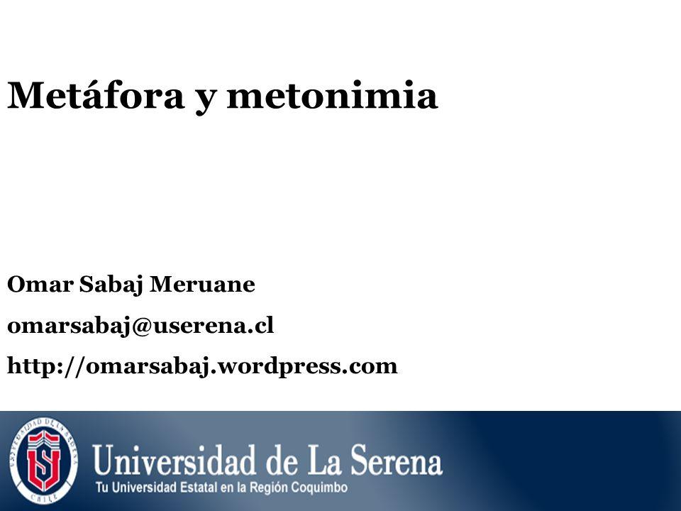 Metáfora y metonimia Omar Sabaj Meruane omarsabaj@userena.cl