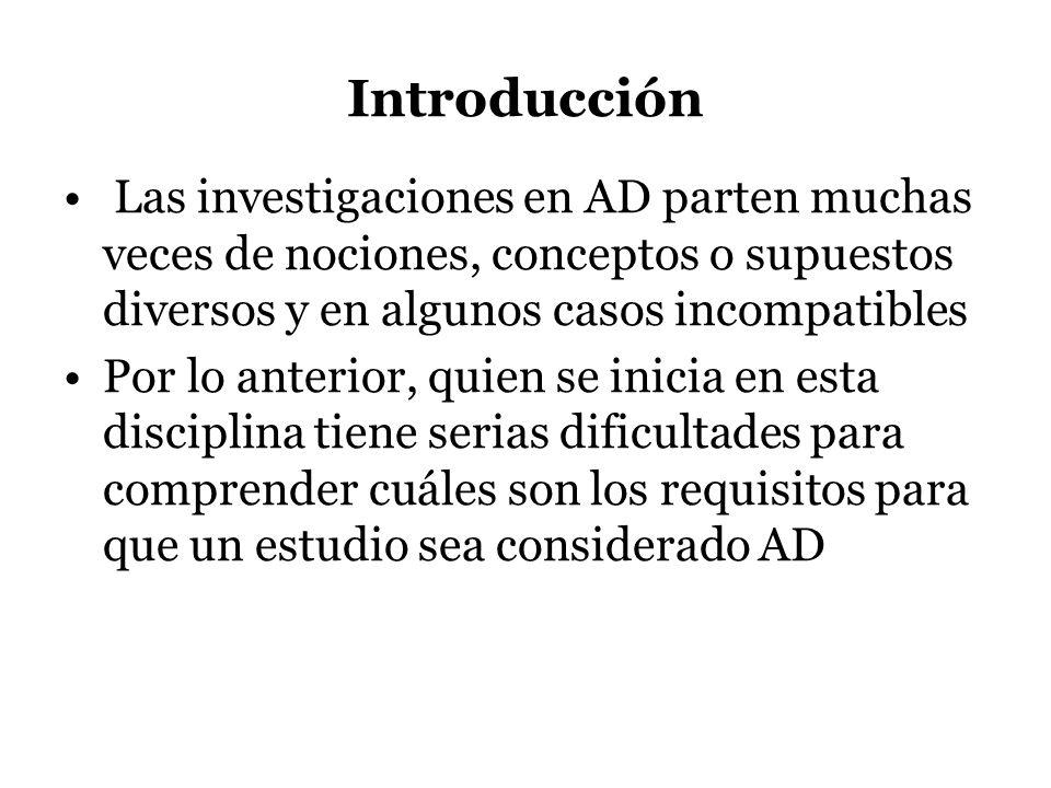 Introducción Las investigaciones en AD parten muchas veces de nociones, conceptos o supuestos diversos y en algunos casos incompatibles.