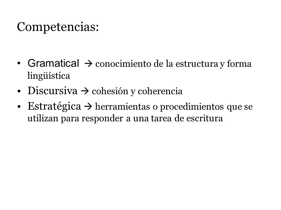Competencias: Gramatical  conocimiento de la estructura y forma lingüística. Discursiva  cohesión y coherencia.