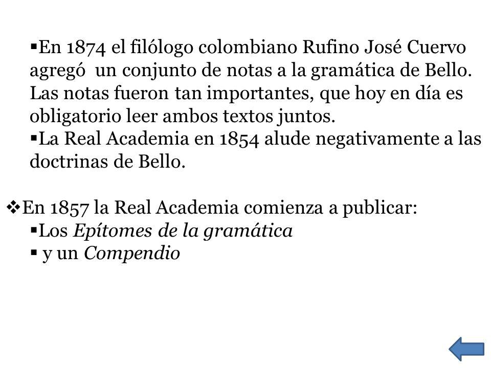 En 1874 el filólogo colombiano Rufino José Cuervo agregó un conjunto de notas a la gramática de Bello. Las notas fueron tan importantes, que hoy en día es obligatorio leer ambos textos juntos.