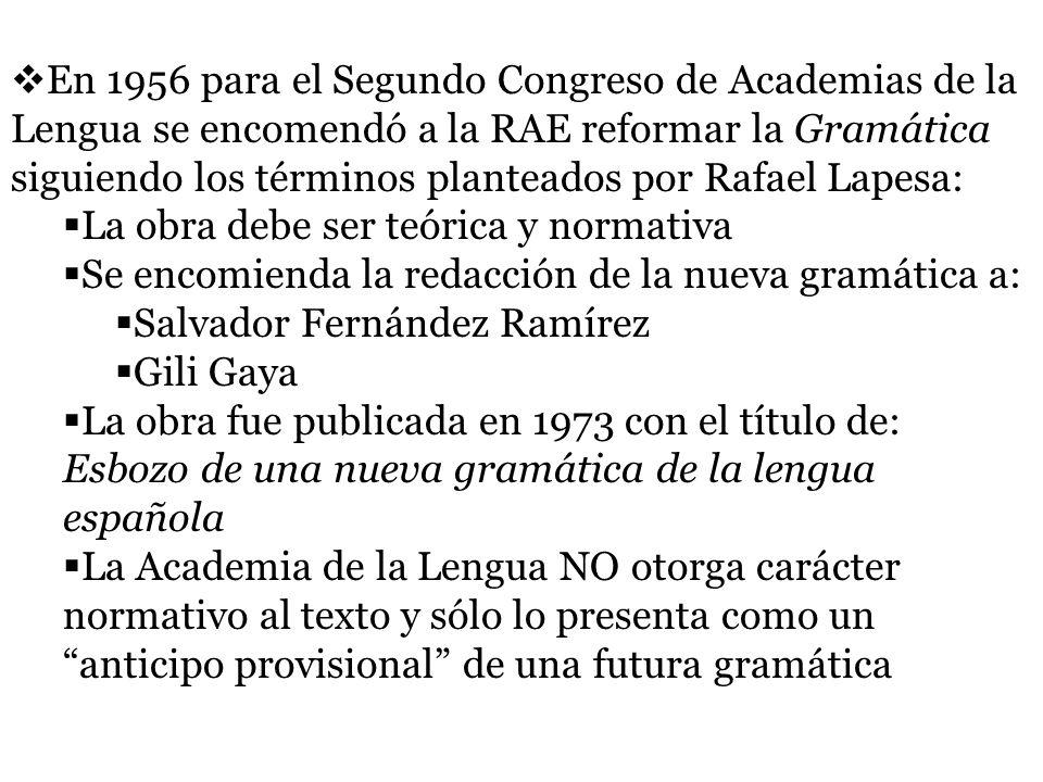 En 1956 para el Segundo Congreso de Academias de la Lengua se encomendó a la RAE reformar la Gramática siguiendo los términos planteados por Rafael Lapesa: