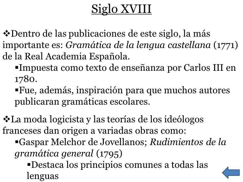 Siglo XVIII Dentro de las publicaciones de este siglo, la más importante es: Gramática de la lengua castellana (1771) de la Real Academia Española.