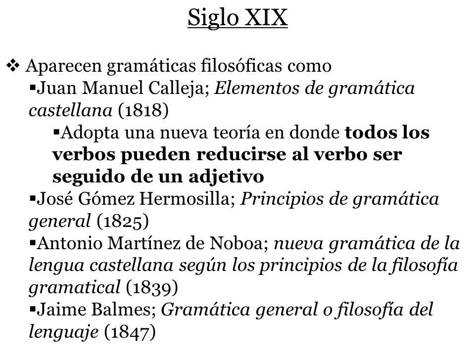 Siglo XIX Aparecen gramáticas filosóficas como