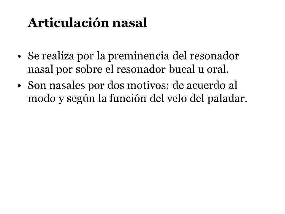Articulación nasal Se realiza por la preminencia del resonador nasal por sobre el resonador bucal u oral.