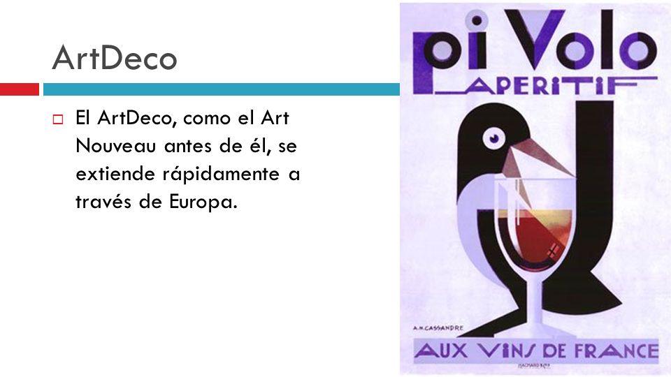 ArtDeco El ArtDeco, como el Art Nouveau antes de él, se extiende rápidamente a través de Europa.
