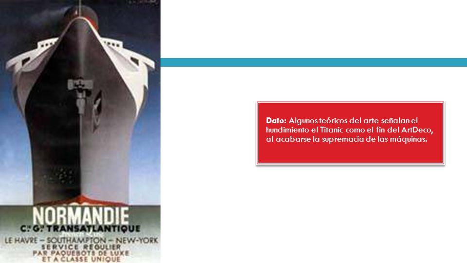 Dato: Algunos teóricos del arte señalan el hundimiento el Titanic como el fin del ArtDeco, al acabarse la supremacía de las máquinas.