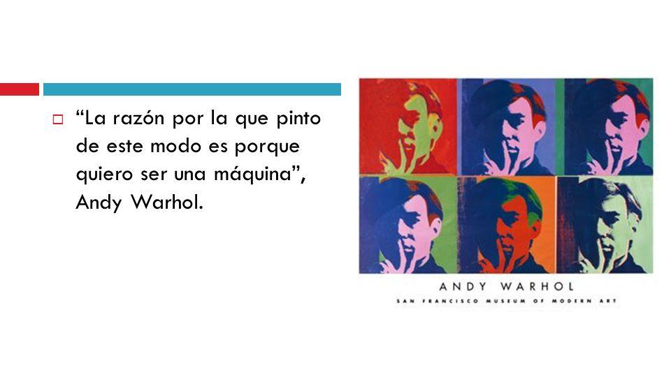 La razón por la que pinto de este modo es porque quiero ser una máquina , Andy Warhol.