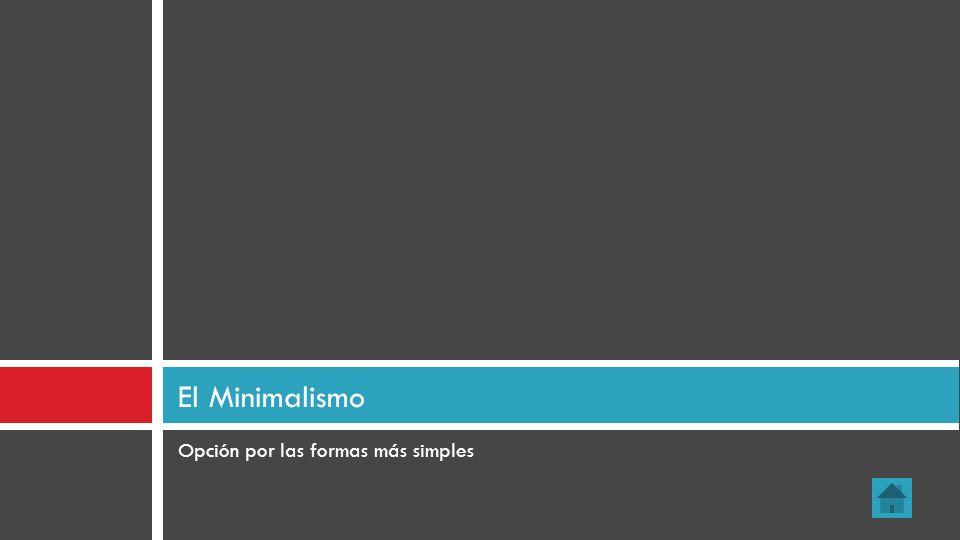 El Minimalismo Opción por las formas más simples 38