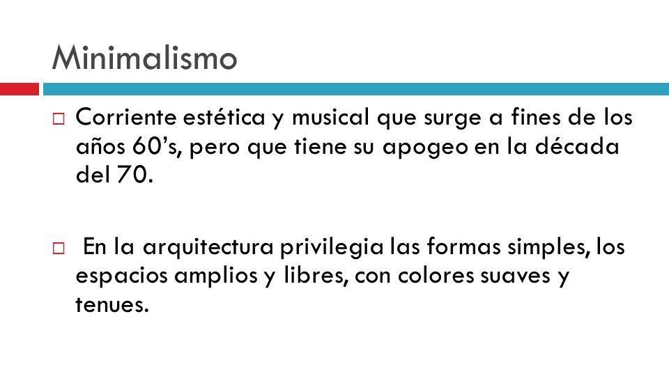 Minimalismo Corriente estética y musical que surge a fines de los años 60's, pero que tiene su apogeo en la década del 70.