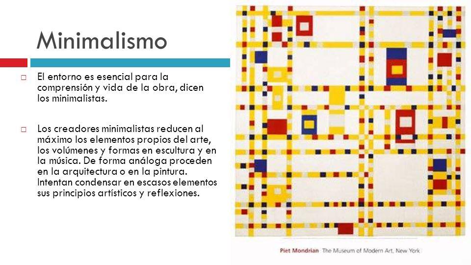 Minimalismo El entorno es esencial para la comprensión y vida de la obra, dicen los minimalistas.