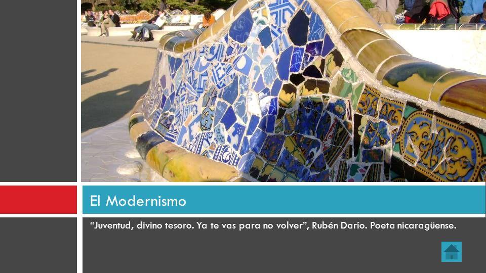 El Modernismo Juventud, divino tesoro. Ya te vas para no volver , Rubén Darío. Poeta nicaragüense.