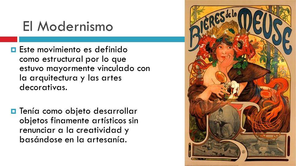 El Modernismo Este movimiento es definido como estructural por lo que estuvo mayormente vinculado con la arquitectura y las artes decorativas.