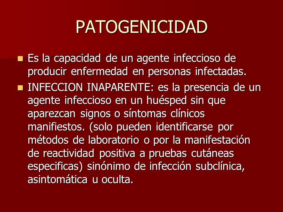PATOGENICIDAD Es la capacidad de un agente infeccioso de producir enfermedad en personas infectadas.