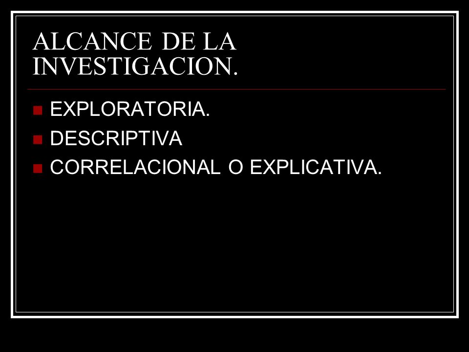 ALCANCE DE LA INVESTIGACION.