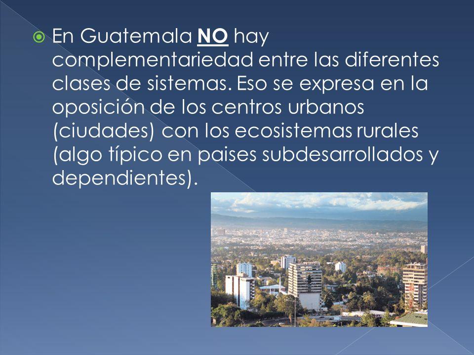 En Guatemala NO hay complementariedad entre las diferentes clases de sistemas.