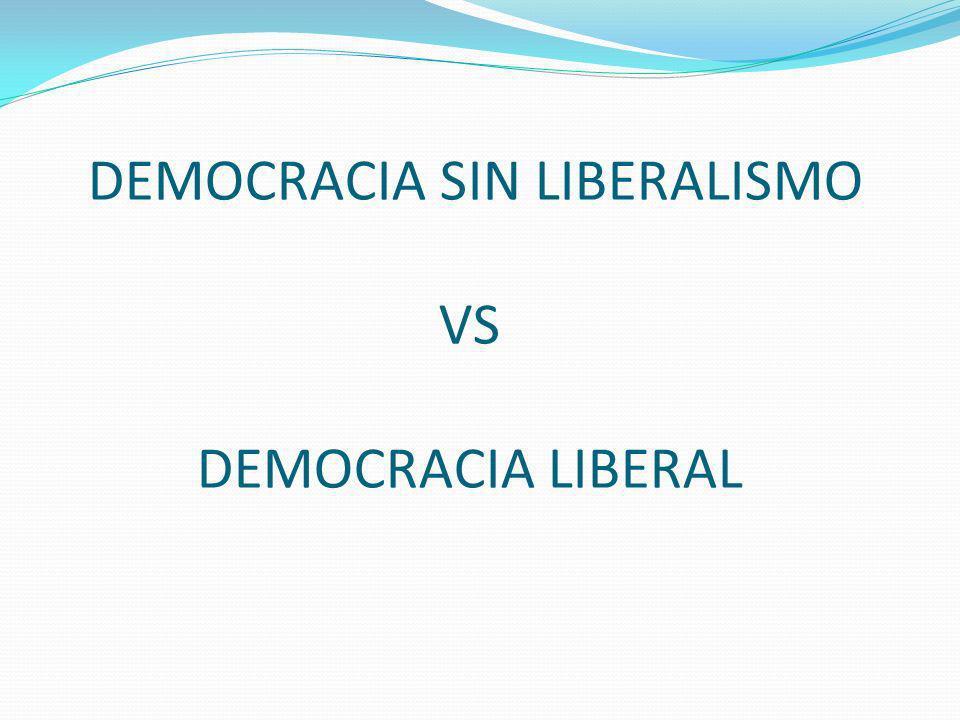 DEMOCRACIA SIN LIBERALISMO VS DEMOCRACIA LIBERAL
