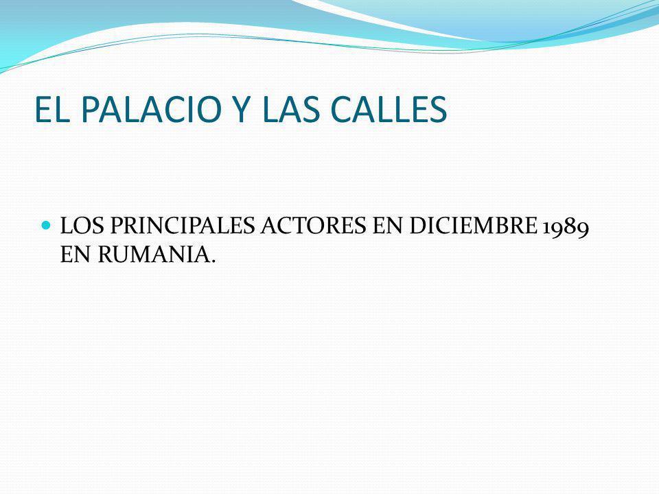 EL PALACIO Y LAS CALLES LOS PRINCIPALES ACTORES EN DICIEMBRE 1989 EN RUMANIA.