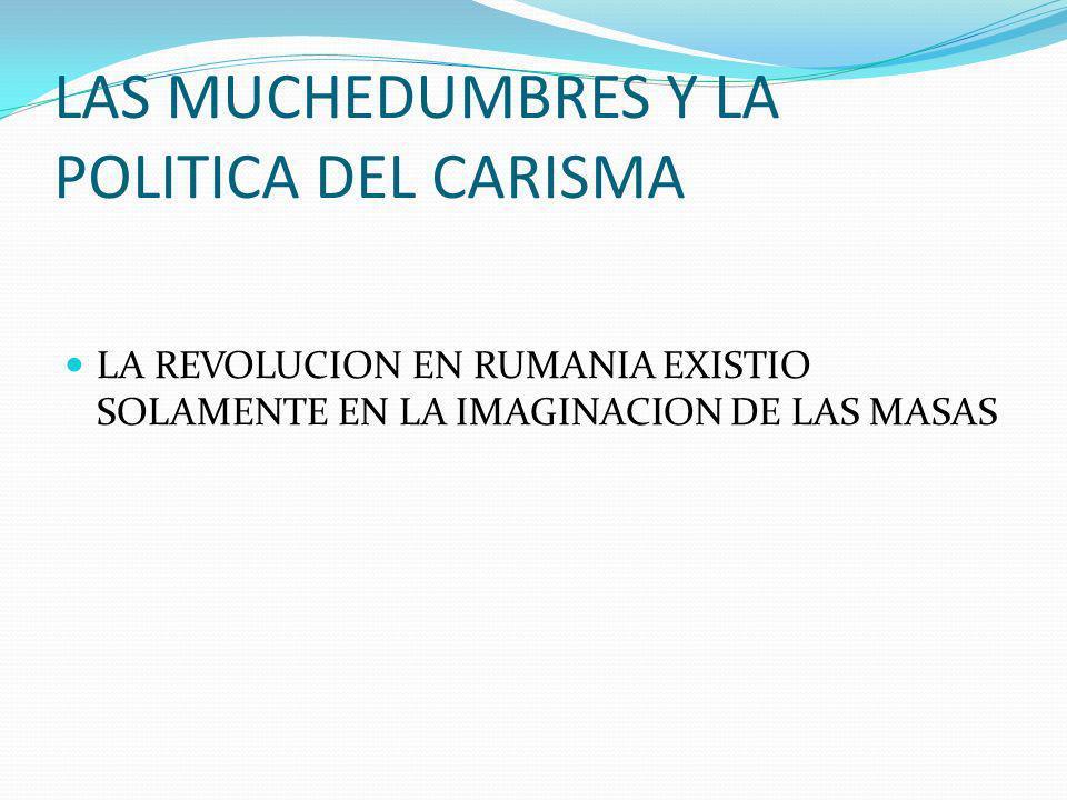 LAS MUCHEDUMBRES Y LA POLITICA DEL CARISMA