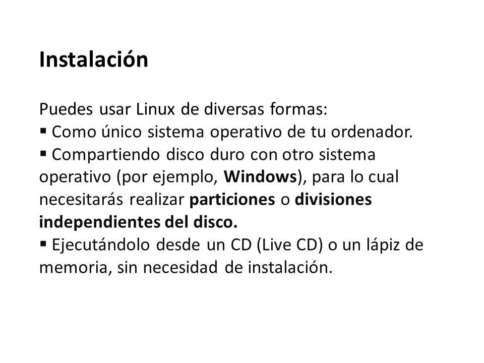 Instalación Puedes usar Linux de diversas formas: