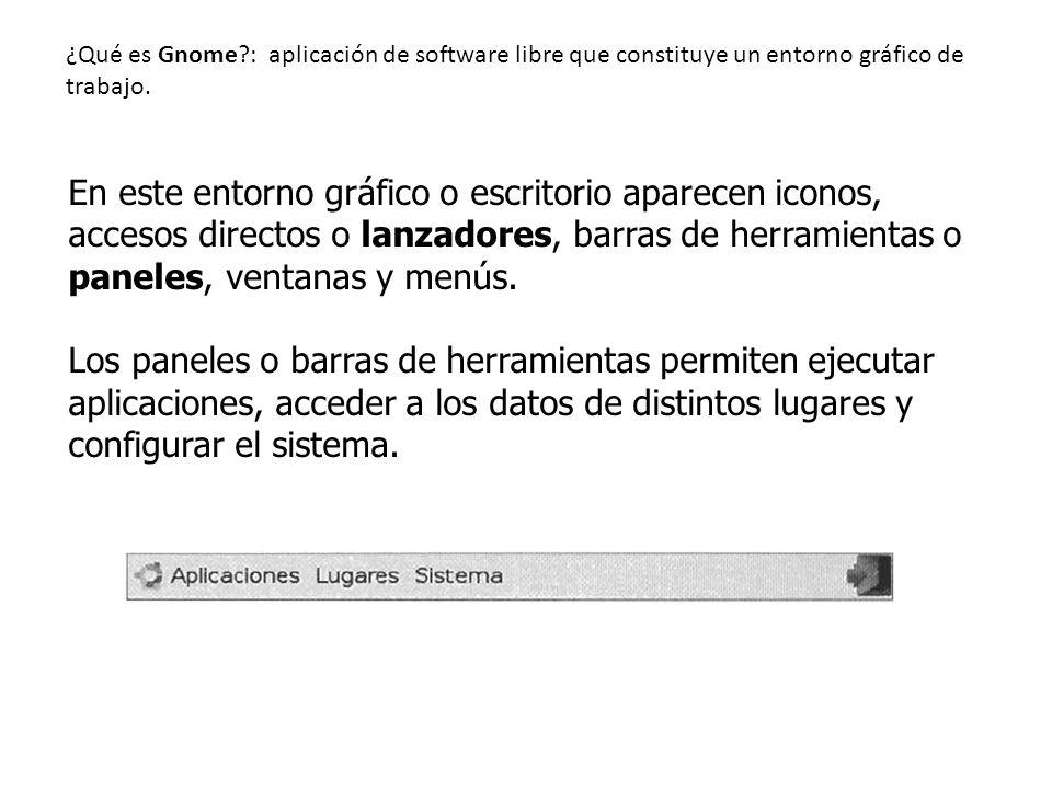 ¿Qué es Gnome : aplicación de software libre que constituye un entorno gráfico de trabajo.